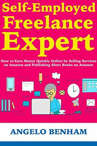 Self-Employed Freelance Expert: How to Earn Money Quickly Online by Selling Services on Amazon and Publishing Short Books on Amazon