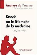 Knock ou le Triomphe de la médecine de Jules Romain (Analyse de l'oeuvre): Comprendre la littérature avec lePetitLittéraire.fr (Fiche de lecture)