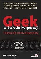 Geek w świecie korporacji. Podręcznik kariery programisty