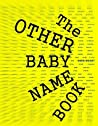 The OTHER Baby Name Book by Sheri Knight