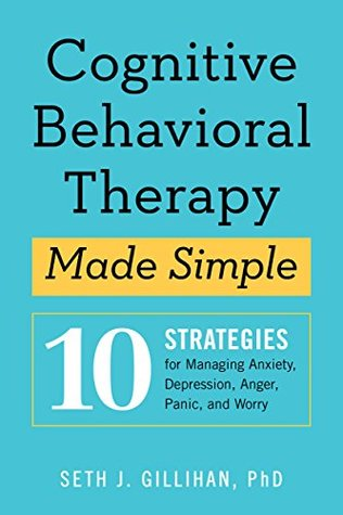 Cognitive Behavioral Therapy Made Simple by Seth J. Gillihan