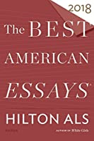 The Best American Essays 2018 (The Best American Series ®)