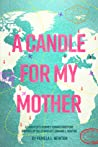 A Candle for My Mother: A Daughter's Journey Toward Gratitude Inspired by the Stories of Lorraine E. Newton