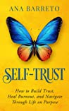 Self-Trust: How to Build Trust, Heal Burnout, and Navigate Through Life on Purpose