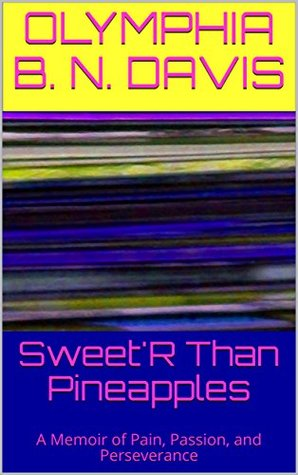 Sweet'R Than Pineapples: A Memoir of Pain, Passion, and Perseverance