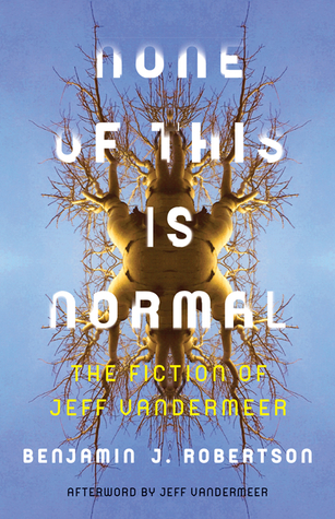 None of This Is Normal: The Fiction of Jeff VanderMeer