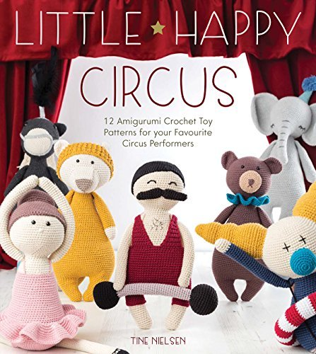 Little Happy Circus 12 Amigurumi Crochet Toy Patterns for Your Favourite Circus Performers