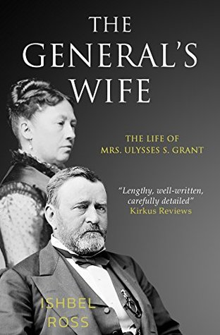 The General's Wife: The Life of Mrs. Ulysses S. Grant