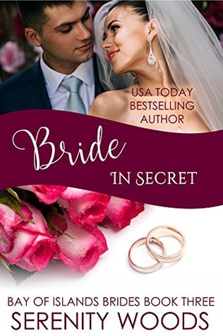 Bride in Secret (Bay of Islands Brides, #3) by Serenity Woods