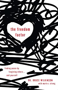 The Freedom Factor: Finding peace by forgiving others... and yourself