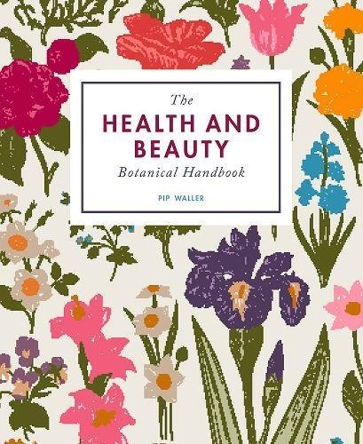 The Health and Beauty Botanical Handb