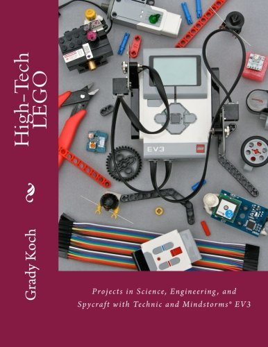 High-Tech LEGO: Projects in Science, Engineering, and Spycraft with Technic and Mindstorms® EV3 Grady Koch