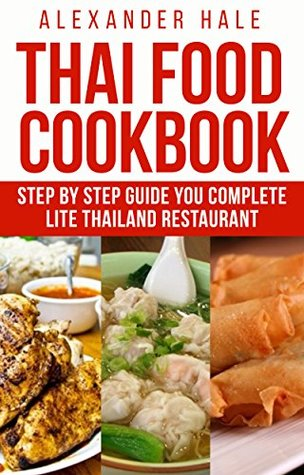 Eat Thai Food for Your Own Good: Thai Food, A Step-by-Step Kitchen Guide