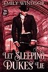 Let Sleeping Dukes Lie by Emily Windsor
