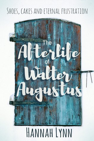 The Afterlife of Walter Augustus by Hannah M. Lynn