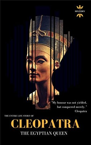 CLEOPATRA: THE EGYPTIAN QUEEN: THE ENTIRE LIFE STORY