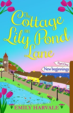The Cottage on Lily Pond Lane - New Beginnings: Part One