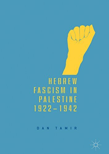 Hebrew Fascism in Palestine, 1922-1942