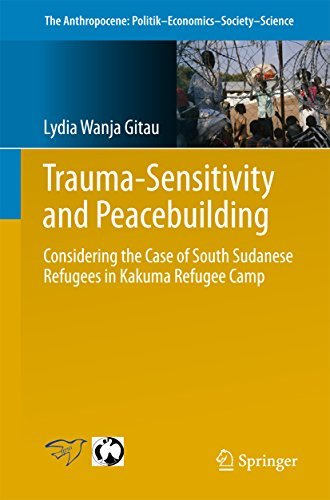 Trauma-sensitivity and Peacebuilding Considering the Case of South Sudanese Refugees in Kakuma Refugee Camp