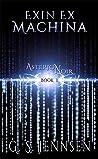 Exin Ex Machina (Asterion Noir, #1)