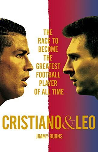 Cristiano and Leo The Race to Become the Greatest Football Player of All Time