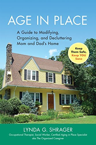 Age in Place A Guide to Modifying, Organizing and Decluttering Mom and Dad's Home