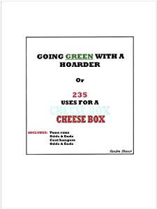 GOING GREEN WITH A HOARDER or 235 WAYS TO USE A CHEESEBOX