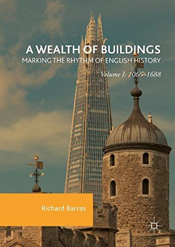 A Wealth of Buildings Marking the Rhythm of English History Volume I 1066-1688