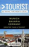 Greater Than a Tourist- Munich Germany: 50 Travel Tips from a Local