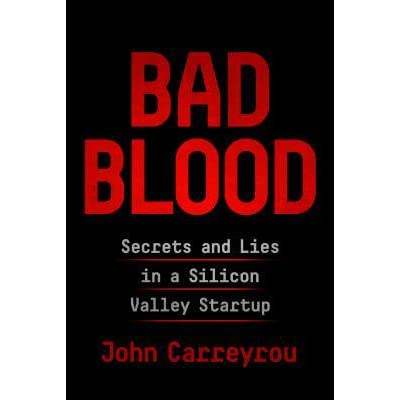 Bad Blood Secrets And Lies In A Silicon Valley Startup By John