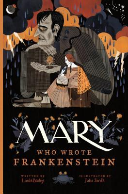 Mary, Who Wrote Frankenstein by Linda Bailey