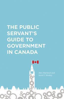 The Public Servant's Guide to Government in Canada