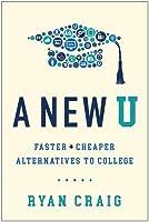 A New U: Faster + Cheaper Alternatives to College