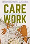Care Work by Leah Lakshmi Piepzna-Samara...