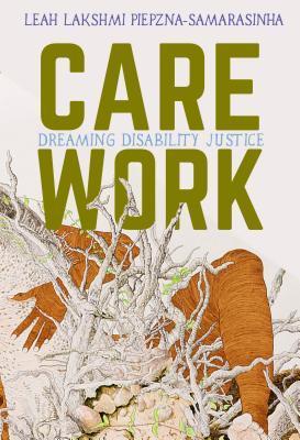 Care Work by Leah Lakshmi Piepzna-Samara...