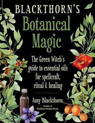 Blackthorn's Botanical Magic by Amy Blackthorn
