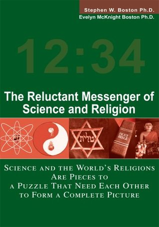 The Reluctant Messenger of Science and Religion by Stephen W. Boston