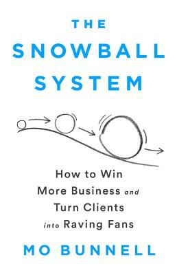 The Snowball System: How to Win More Business and Turn
