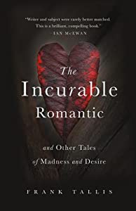 The Incurable Romantic and Other Tales of Madness and Desire