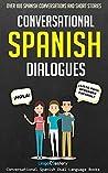 Conversational Spanish Dialogues: Over 100 Spanish Conversations and Short Stories (Conversational Spanish Dual Language Books Book 1)