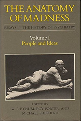 The Anatomy of Madness: Essays in the History of Psychiatry, Vol. I: People and Ideas