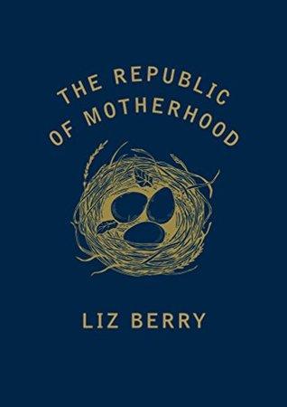 The Republic of Motherhood by Liz  Berry