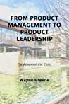From Product Management to Product Leadership: The Advanced Use Cases