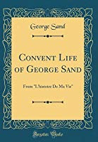 Convent Life of George Sand: From l'Histoire de Ma Vie (Classic Reprint)