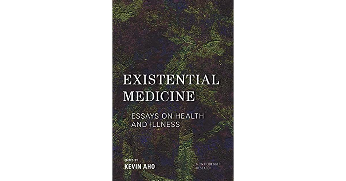 existential medicine essays on health and illness by kevin aho