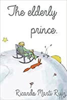 The Elderly Prince: A Tale for Big Kids (The Little Prince Book 2)