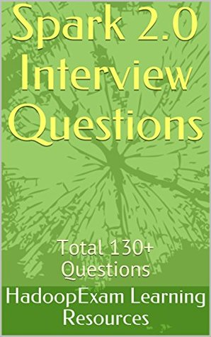Spark 2 0 Interview Questions: Total 130+ Questions by
