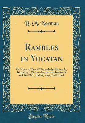Rambles in Yucatan; or, Notes of Travel Through the Peninsula