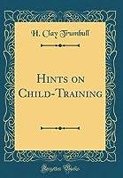 Hints on Child-Training (Classic Reprint)