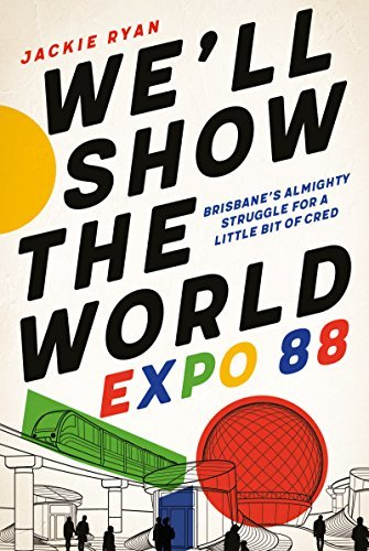 We'll Show the World Expo 88 - Brisbane's Almighty Struggle for a Little Bit of Cred
